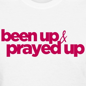 Been Up & Prayed Up - Women's T-Shirt