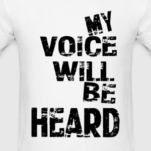 My Voice Will Be Heard - Men's T-Shirt
