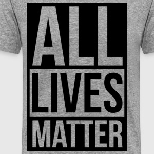 All Lives Matter T-Shirts - Men's Premium T-Shirt