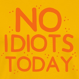 no idiots today T-Shirts - Men's Premium T-Shirt