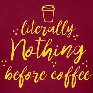 literally nothing before coffee T-Shirts - Men's T-Shirt