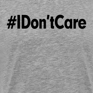 I Don't Care Hashtag T-Shirts - Men's Premium T-Shirt
