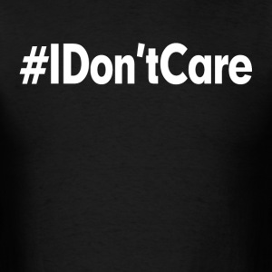 I Don't Care Hashtag T-Shirts - Men's T-Shirt