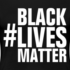 Black Lives Matter T-Shirts - Women's Premium T-Shirt