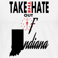 Design ~ TAKE THE HATE OUT OF INDIANA