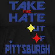 Design ~ TAKE THE HATE OF PITTSBURGH