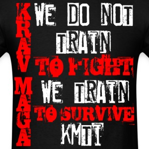 krav maga we do not train to fight we train to  - Men's T-Shirt