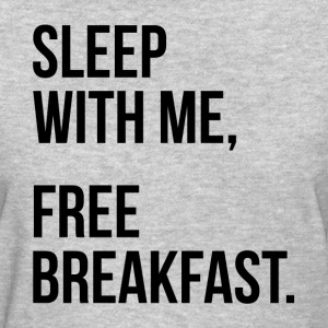 Sleep With Me, Free Breakfast. T-Shirts - Women's T-Shirt
