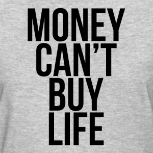 Money Can't Buy Life Quote T-Shirts - Women's T-Shirt