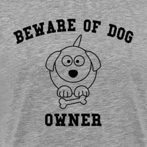 Beware of Dog Owner FUNNY T-Shirts - Men's Premium T-Shirt