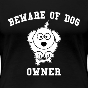 Beware of Dog Owner FUNNY T-Shirts - Women's Premium T-Shirt