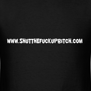 www.SHUTTHEFUCKUPBITCH.com - Men's T-Shirt