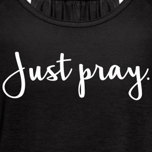 Just Pray Tanks - Women's Flowy Tank Top by Bella