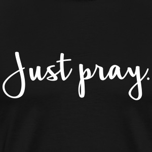 Just Pray T-Shirts - Men's Premium T-Shirt