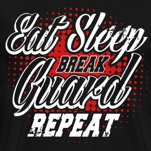 eat sleep break guard repeat T-Shirts - Men's Premium T-Shirt