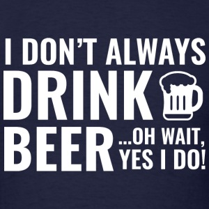 I Don't Always Drink Beer - Men's T-Shirt