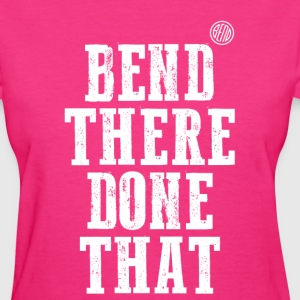 Bend There Done That - Women's T-Shirt
