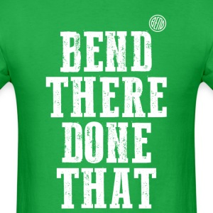 Bend There Done That - Men's T-Shirt