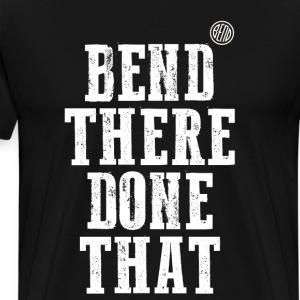 Bend There Done That - Men's Premium T-Shirt