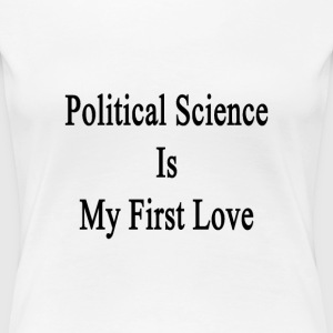political_science_is_my_first_love T-Shirts - Women's Premium T-Shirt