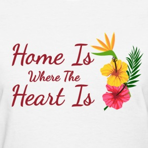 Home is where the heart is - Women's T-Shirt