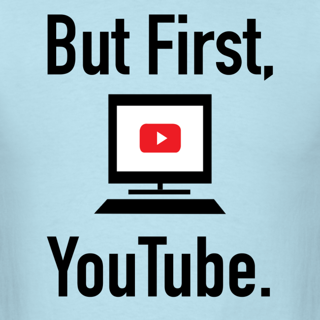 But First, YouTube. (Men)