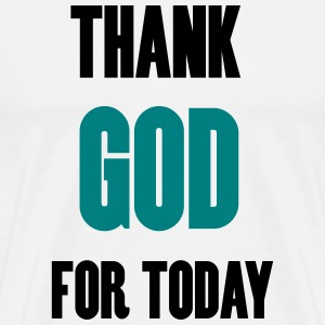 Thank God for today T-Shirts - Men's Premium T-Shirt