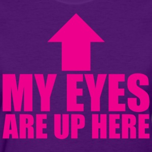 My Eyes Are Up Here T-Shirts - Women's T-Shirt