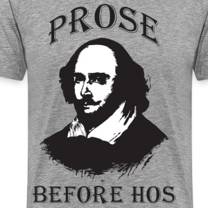 Prose Before Hos T-Shirts - Men's Premium T-Shirt