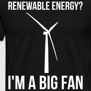 Renewable Energy? I'm A Big Fan T-Shirts - Men's Premium T-Shirt