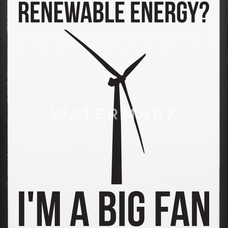 Renewable Energy? I'm A Big Fan Phone & Tablet Cases - iPhone 6/6s Rubber Case