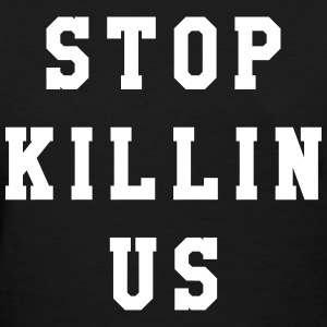 Stop killin us T-Shirts - Women's T-Shirt