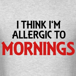 I  think I'm allergic to mornings T-Shirts - Men's T-Shirt