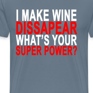 i_make_wine_dissapear_whats_your_super_power - Men's Premium T-Shirt