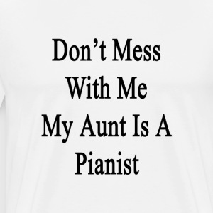 dont_mess_with_me_my_aunt_is_a_pianist T-Shirts - Men's Premium T-Shirt