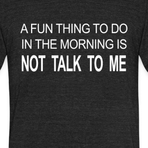 Funny Morning Quote Saying - Unisex Tri-Blend T-Shirt by American Apparel