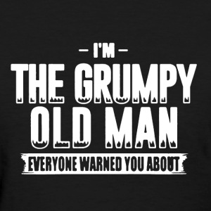 Grumpy Old Man Shirt - Women's T-Shirt