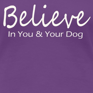 Believe In You & Your Dog - Women's Premium T-Shirt