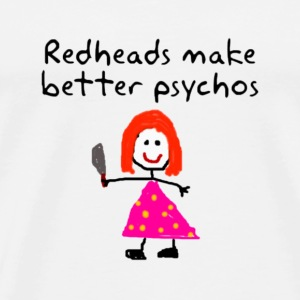 Redheads make better psychos - Men's Premium T-Shirt