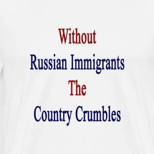 without_russian_immigrants_the_country_c T-Shirts - Men's Premium T-Shirt