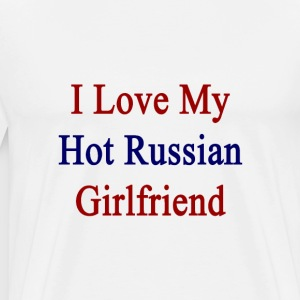 i_love_my_hot_russian_girlfriend T-Shirts - Men's Premium T-Shirt