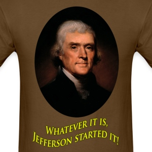 Jefferson Started It! - Mens T - Men's T-Shirt