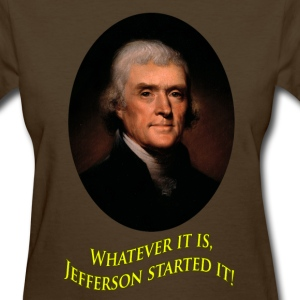 Jefferson Started It! - Womens T - Women's T-Shirt