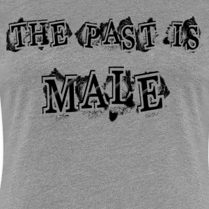 THE PAST MALE T-Shirts - Women's Premium T-Shirt