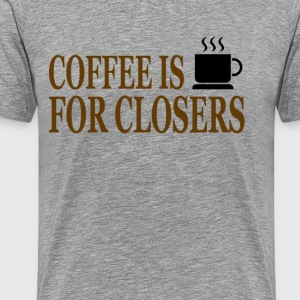 Glengarry Glen Ross Quote - Coffee Is For Closers - Men's Premium T-Shirt