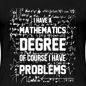 Mathematics Degree Shirt - Women's Premium T-Shirt