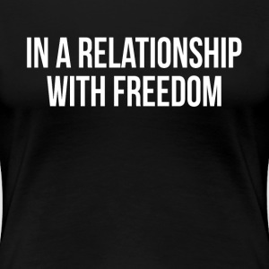In A Relationship With Freedom FUNNY SINGLE Status T-Shirts - Women's Premium T-Shirt