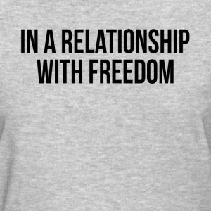 In A Relationship With Freedom FUNNY SINGLE Status T-Shirts - Women's T-Shirt