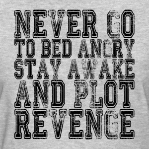 Never Go To Bed Angry, Stay Awake and Plot Revenge T-Shirts - Women's T-Shirt