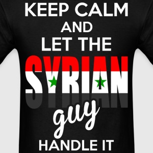 Keep Calm And Let The Syrian Guy Handle It T-Shirts - Men's T-Shirt